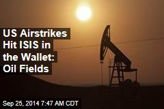 Airstrikes Hit ISIS-Held Oil Fields