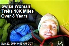 Swiss Woman Treks 10K Miles Over 3 Years