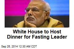 White House to Host Dinner for Fasting Leader