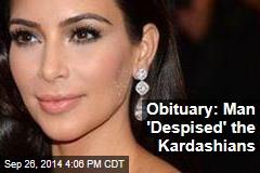 Obituary: Man 'Despised' the Kardashians