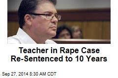 Teacher in Rape Case Re-Sentenced to 10 Years