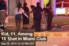 Kid, 11, Among 15 Shot in Miami Nightclub