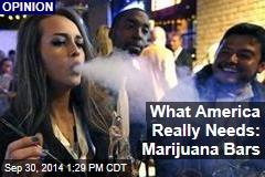 What America Really Needs: Marijuana Bars