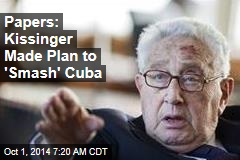 Papers: Kissinger Made Plan to 'Smash' Cuba