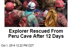 Explorer Rescued From Peru Cave After 12 Days