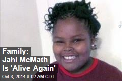 Family: Jahi McMath Is 'Alive Again'