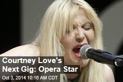 Courtney Love's Next Gig: Opera Star