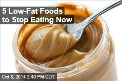 5 Low-Fat Foods to Stop Eating Now