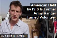 American Held by ISIS Is Former Army Ranger Turned Volunteer