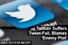 Taliban Suffers Tweet-Fail, Blames 'Enemy Plot'
