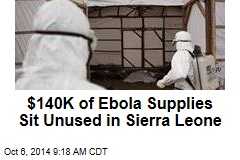 $140K of Ebola Supplies Sit Unused in Sierra Leone