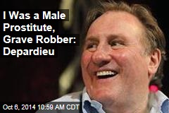 I Was a Male Prostitute, Grave Robber: Depardieu