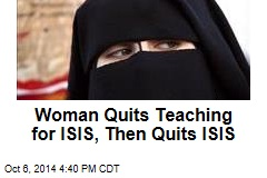 Woman Quits Teaching for ISIS, Then Quits ISIS