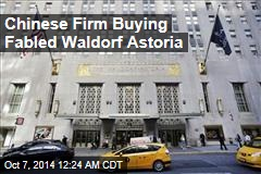 Chinese Firm Buying Fabled Waldorf Astoria