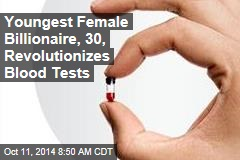 Youngest Female Billionaire, 30, Revolutionizes Blood Tests