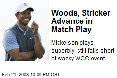 Woods, Stricker Advance in Match Play