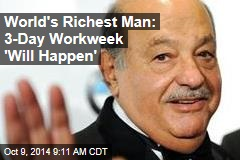 World's Richest Man: 3-Day Work Week 'Will Happen'