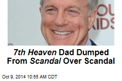 Latest to Dump 7th Heaven Dad for Scandal: Scandal