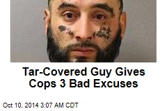 Tar-Covered Guy Gives Cops 3 Bad Excuses