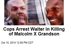Cops Arrest Waiter in Killing of Malcolm X Grandson