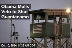 Obama Mulls Veto to Shut Guantanamo