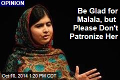 Be Glad for Malala, but Please Don't Patronize Her