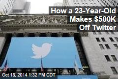 How a 23-Year-Old Makes $500K Off Twitter