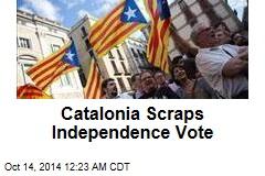 Catalonia Scraps Independence Vote