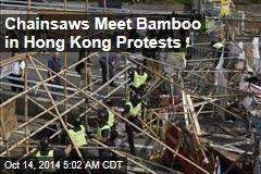 Chainsaws Meet Bamboo in Hong Kong Protests