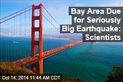 Bay Area Due for Seriously Big Earthquake: Scientists