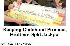 Keeping Childhood Promise, Brothers Split Jackpot