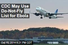 CDC May Use Do-Not-Fly List for Ebola