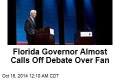 Florida Governor Almost Calls Off Debate Over Fan
