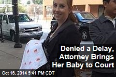 Denied a Delay, Attorney Brings Her Baby to Court