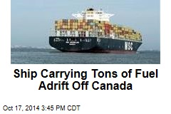 Ship Carrying Tons of Fuel Adrift Off Canada