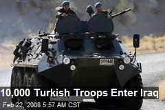 10,000 Turkish Troops Enter Iraq