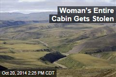 Woman's Entire Cabin Gets Stolen