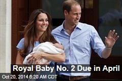 Royal Baby No. 2 Due in April
