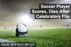 Soccer Player Dies After Celebratory Flip