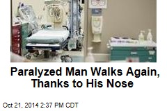 Paralyzed Man Walks Again, Thanks to His Nose