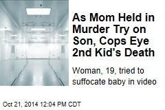 Mom, 19, Tried to Kill One Baby, Faces Probe Over Another's Death: Cops
