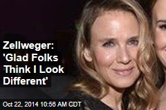 Zellweger: Hubbub 'Silly,' but 'Glad Folks Think I Look Different'