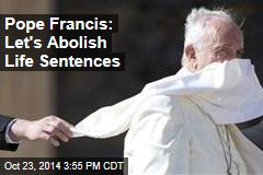Pope Francis: Let's Abolish Life Sentences