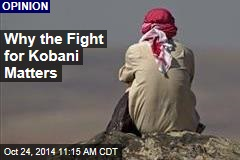 Why the Fight for Kobani Matters