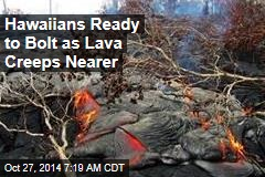 Hawaiians Ready to Bolt as Lava Creeps Nearer
