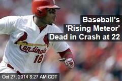 Baseball's 'Rising Meteor' Dead in Crash at 22