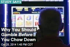 Why You Should Gamble Before You Chow Down