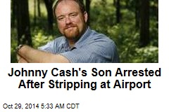 Johnny Cash's Son Arrested After Stripping at Airport