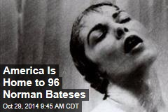 America Is Home to 96 Norman Bates