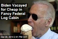 Biden Vacayed for Cheap in Fancy Federal Log Cabin